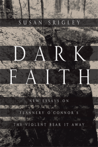 "Review: ""Dark Faith: New Essays on Flannery O'Connor's The Violent Bear It Away"""
