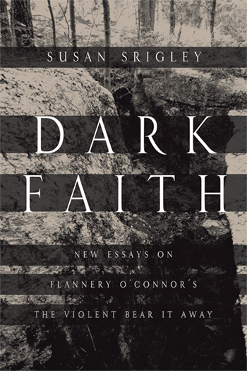 "Review: ""Dark Faith: New Essays on Flannery O'Connor's The Violent ..."